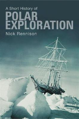 A Short History Of Polar Exploration by Nick Rennison