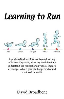 Learning To Run - A Guide To Business Process Re-engineering by David Broadbent