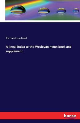 A Lineal Index to the Wesleyan Hymn Book and Supplement by Richard Harland