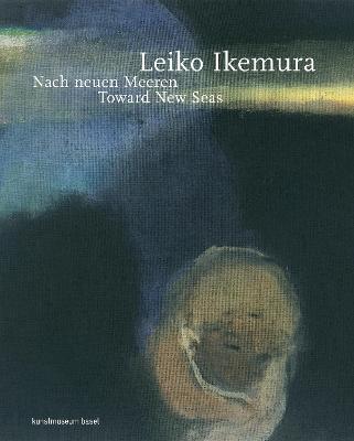 Leiko Ikemura: Toward New Seas book