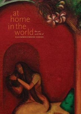 At Home in the World - The Art and Life of Gulammohammed Sheikh book