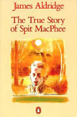 The True Story of Spit Macphee by James Aldridge