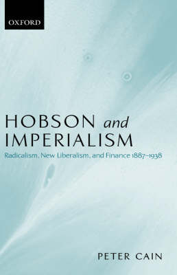 Hobson and Imperialism: Radicalism, New Liberalism, and Finance 1887-1938 book