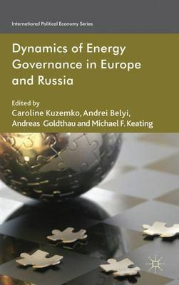 Dynamics of Energy Governance in Europe and Russia by Caroline Kuzemko