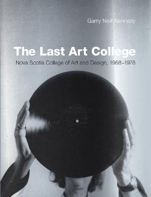 The Last Art College by Garry Neill Kennedy