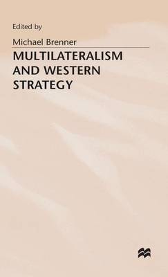 Multilateralism and Western Strategy by Michael J. Brenner