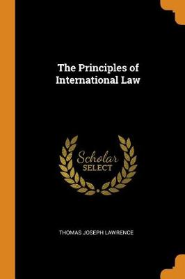 The Principles of International Law by Thomas Joseph Lawrence