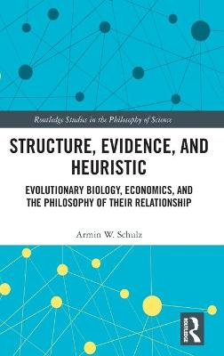 Structure, Evidence, and Heuristic: Evolutionary Biology, Economics, and the Philosophy of Their Relationship book