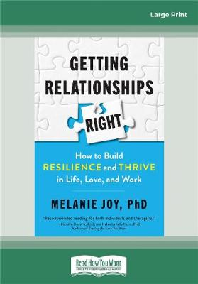 Getting Relationships Right: How to Build Resilience and Thrive in Life, Love, and Work by Melanie Joy