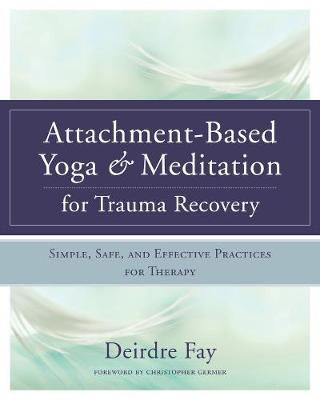 Attachment-Based Yoga & Meditation for Trauma Recovery by Deirdre Fay, MSW