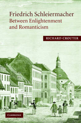 Friedrich Schleiermacher: Between Enlightenment and Romanticism book