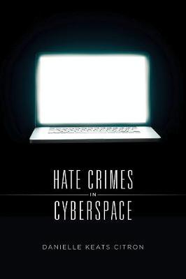 Hate Crimes in Cyberspace by Danielle Keats Citron