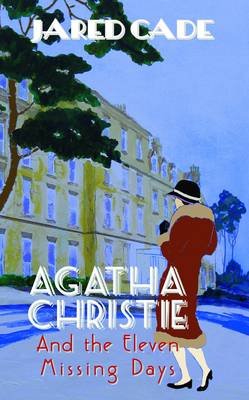 Agatha Christie and the Eleven Missing Days by Jared Cade