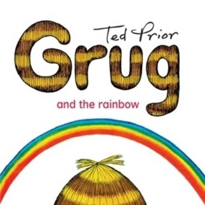 Grug and the Rainbow by Ted Prior