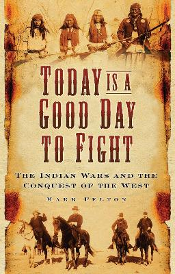 Today is a Good Day to Fight by Mark Felton