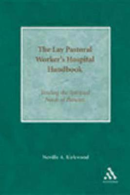 The Lay Pastoral Worker's Hospital Handbook by Neville A. Kirkwood