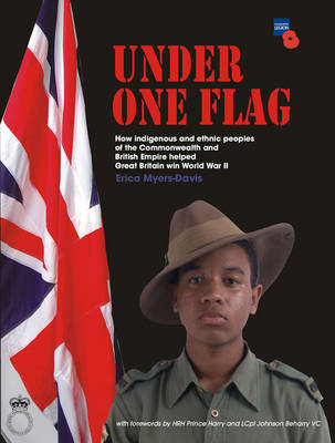 Under One Flag: How Indigenous and Ethnic Peoples of the Commonwealth and British Empire Helped Great Britain Win World War II by Johnson Beharry