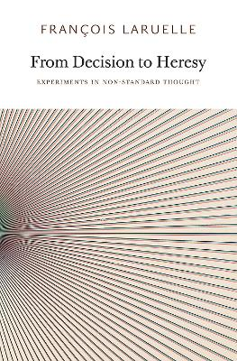 From Decision to Heresy by Francois Laruelle