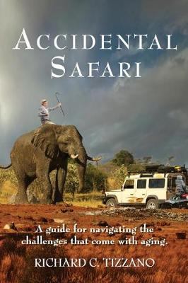 Accidental Safari by Richard C Tizzano