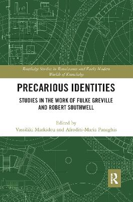 Precarious Identities: Studies in the Work of Fulke Greville and Robert Southwell by Vassiliki Markidou