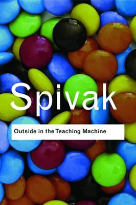Outside in the Teaching Machine by Gayatri Chakravorty Spivak