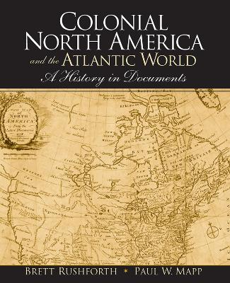 Colonial North America and the Atlantic World: A History in Documents by Brett Rushforth
