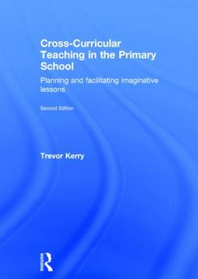 Cross-Curricular Teaching in the Primary School by Trevor Kerry, Dr.