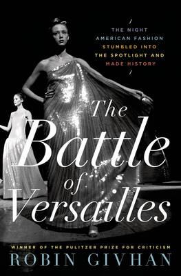 The Battle of Versailles by Robin Givhan