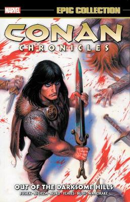 Conan Chronicles Epic Collection: Out Of The Darksome Hills by Kurt Busiek