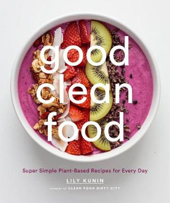 Good Clean Food by Lily Kunin
