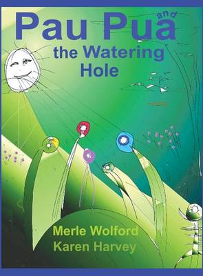 Pau Pua and the Watering Hole by Merle Wolford & Karen Harvey