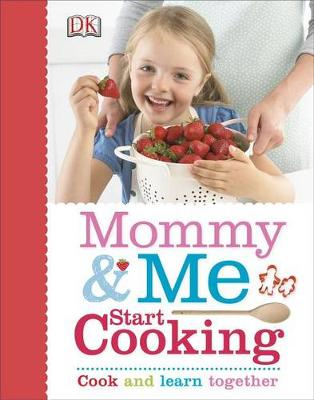 Mommy and Me Start Cooking by DK Publishing