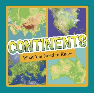 Continents: What You Need to Know by Jill Sherman