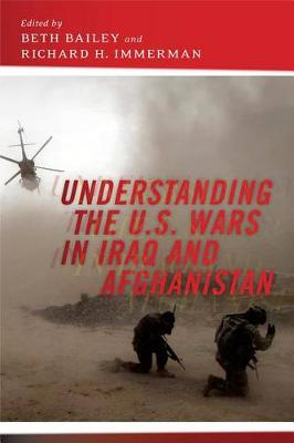 Understanding the U.S. Wars in Iraq and Afghanistan by Beth Bailey