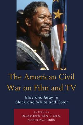 The American Civil War on Film and TV: Blue and Gray in Black and White and Color book
