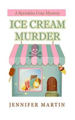 Ice Cream & Murder Book 1 by Jennifer Martin