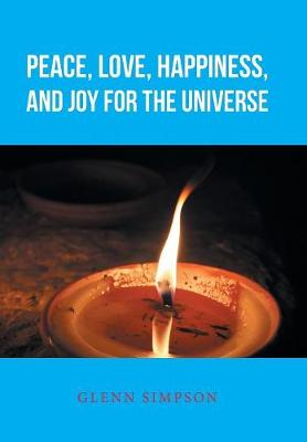 Peace, Love, Happiness, and Joy for the Universe by Glenn Simpson