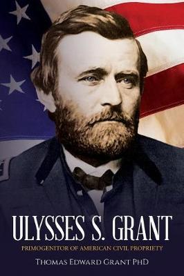 Ulysses S. Grant by Thomas Edward Grant Phd
