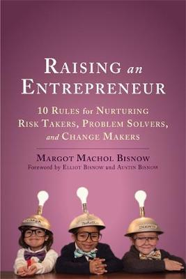 Raising an Entrepreneur by Margot Machol Bisnow