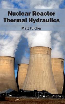Nuclear Reactor Thermal Hydraulics by Matt Fulcher