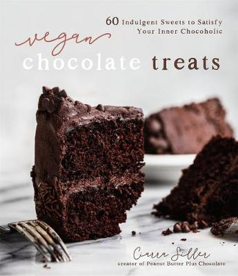 Vegan Chocolate Treats: 60 Indulgent Sweets to Satisfy Your Inner Chocoholic by Ciarra Siller