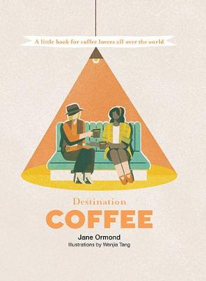 Destination Coffee: A Little Book for Coffee Lovers All Over the World book