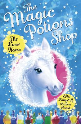The Magic Potions Shop: The River Horse by Abie Longstaff