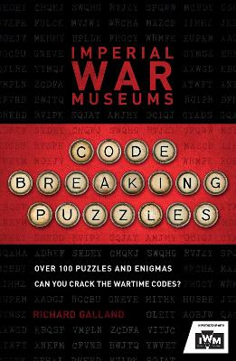The Imperial War Museums Code-Breaking Puzzles: Can you crack the wartime codes? by Imperial War Museum