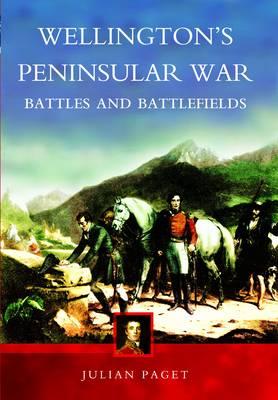 Wellington's Peninsular War by Julian Paget