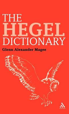The The Hegel Dictionary by Glenn Alexander Magee