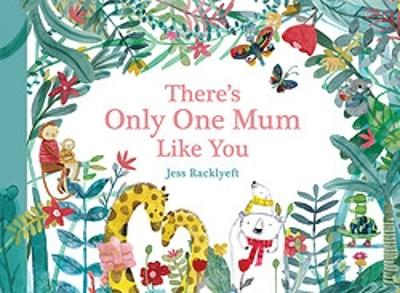 There's Only One Mum Like You by Jess Racklyeft