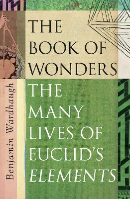 The Book of Wonders: The Many Lives of Euclid's Elements by Benjamin Wardhaugh