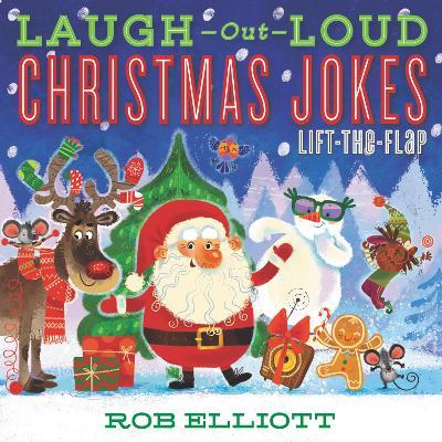 Laugh-Out-Loud Christmas Jokes: Lift-the-Flap by Rob Elliott
