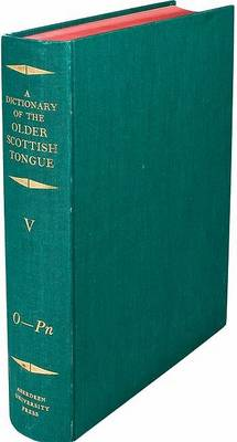 A Dictionary of the Older Scottish Tongue from the Twelfth Century to the End of the Seventeenth: Volume 5, O-Pn: Parts 27-31 combined book